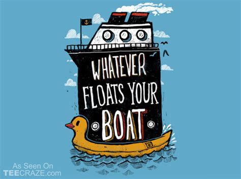 Boats And Hoes Synonyms by Whatever Floats Your Boat T Shirt Teecraze The Best T