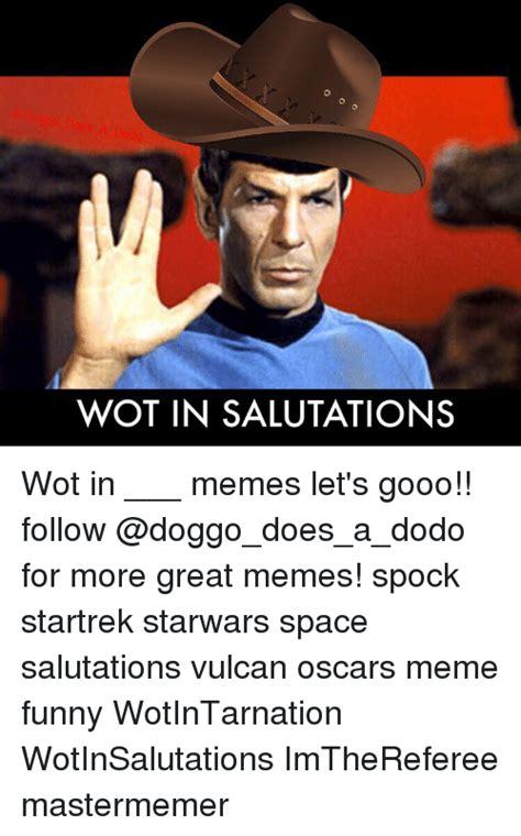Wot Memes - wot in salutations wot in memes let s gooo follow for more great memes spock startrek