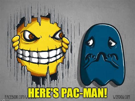 Pac Man Meme - pac man imgflip
