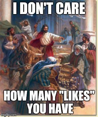 Facebook Like Meme - jesus throws facebook like trolls out of the temple imgflip