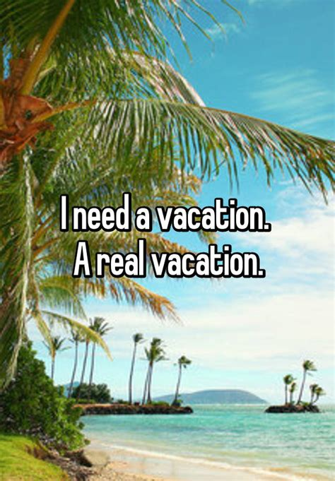 I Need A by I Need A Vacation A Real Vacation