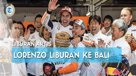 Jorge Lorenzo Liburan Bali Pembalap Motogp Ini Sempat