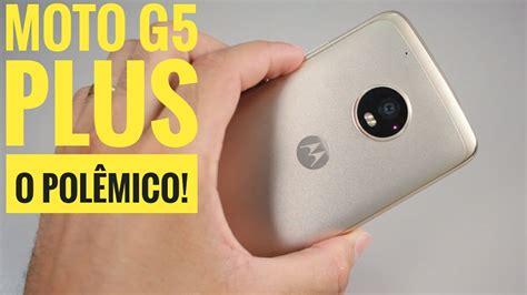 MOTO G5 PLUS - 5 DIAS DE USO E SE REALMENTE VALE A PENA ...