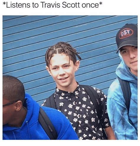 Travis Scott Memes - listens to travis scott once meme on sizzle