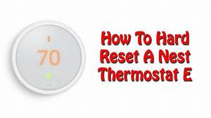 How To Hard Reset A Nest Thermostat E  2018 Guide