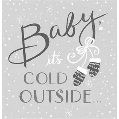 Baby Its Cold Outside Pictures Photos And Images For Facebook Tumblr Pinterest And Twitter