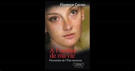 Florence Cassez, une lueur d'espoir : son recours va être ...