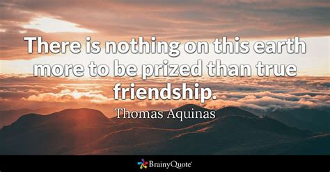 Thomas Aquinas - There is nothing on this earth more to be...