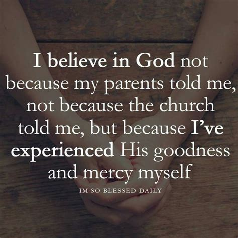 We all know that the phrase god helps those who help themselves is not in the bible. I believe in God because I've experienced His goodness and mercy myself   Quotes   Pinterest ...