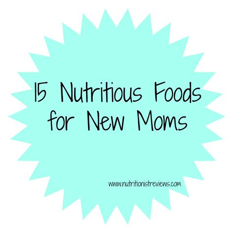 15 Nutritious Foods For New Moms The Nutritionist Reviews