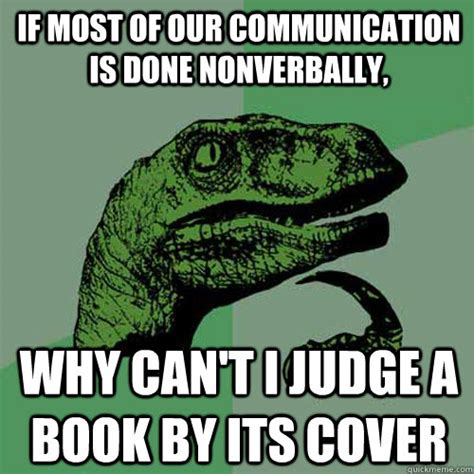 Communication Meme - if most of our communication is done nonverbally why can t i judge a book by its cover