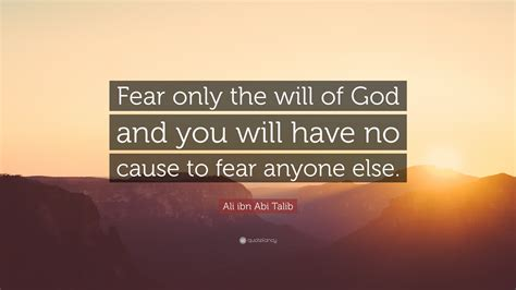 """Ali Ibn Abi Talib Quote """"fear Only The Will Of God And"""