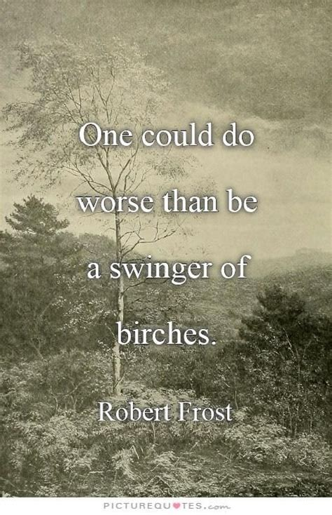 One Could Do Worse Be Birches by One Could Do Worse Than Be A Of Birches Robert