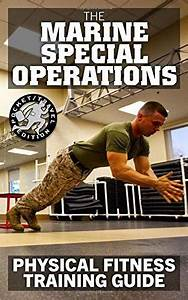 The Marine Special Operations Physical Fitness Training Guide  Get Marine Fit In 10 Weeks