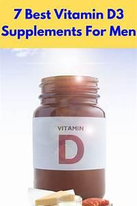 7 Best Vitamin D3 Supplements For Men In 2020