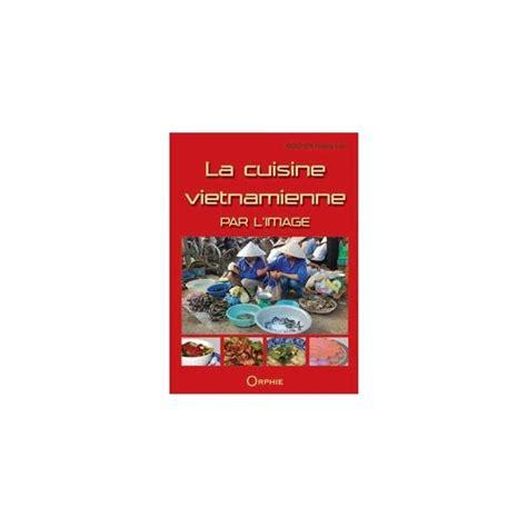 livre cuisine vietnamienne la cuisine vietnamienne par l 39 image librairie gourmande