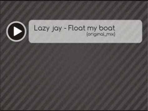 Float My Boat Song lazy float my boat original mix
