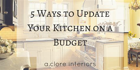 how to upgrade kitchen cabinets on a budget 5 ways to upgrade your kitchen on a budget a clore interiors
