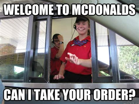 Mcdonalds Meme - welcome to mcdonalds can i take your order mcdonalds meme