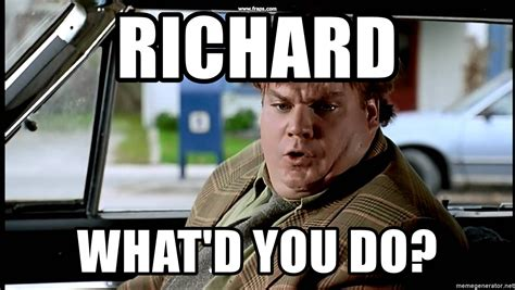 Tommy Boy Memes - richard what d you do tommy boy meme generator