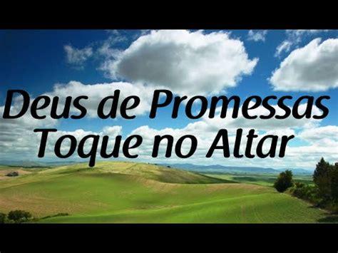 deus de promessas toque  altar letra youtube