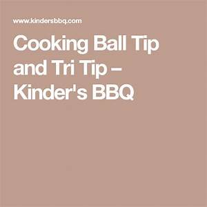 Cooking Ball Tip And Tri Tip  U2013 Kinder U0026 39 S Bbq