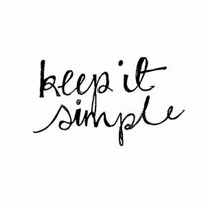Keep it simple.... Cute Simple Life Quotes