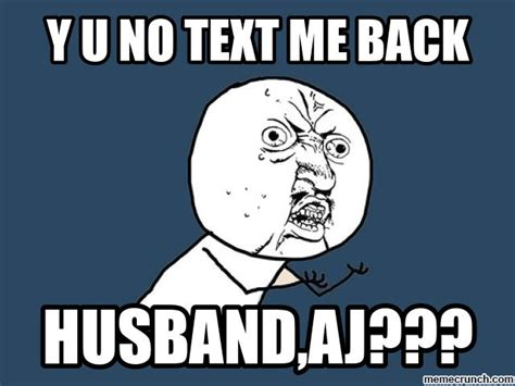 Meme Y U No - y u no text me back