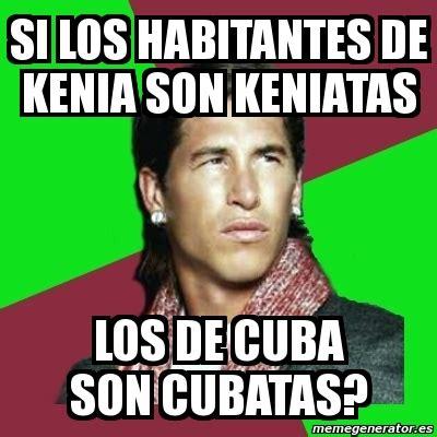 Cuba Meme - meme sergio ramos si los habitantes de kenia son keniatas los de cuba son cubatas 7634239
