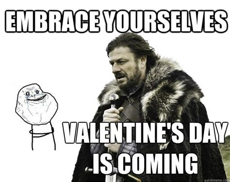 Embrace Yourself Meme - embrace yourselves valentine s day is coming valentines day embrace yourselves game of