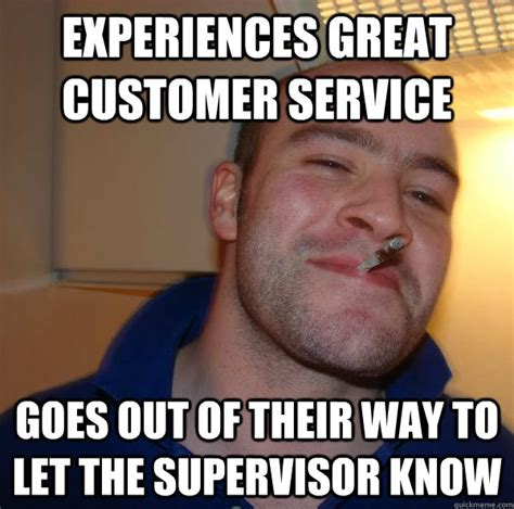 Supervisor Meme - experiences great customer service goes out of their way to let the supervisor know misc