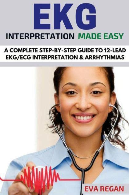 ekg ekg interpretation made easy a complete step by step guide to 12 lead ekg