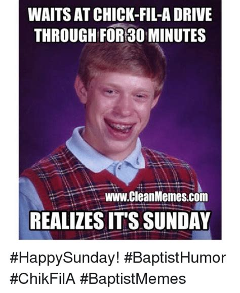 Cfa Meme - waits at chick fil a drive through for 30 minutes wwwcleanmemescom realizesitssunday happysunday