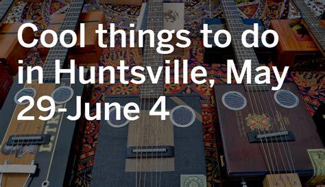 Descubre actividades que puedes reservar y consejos y recomendaciones de la gente local que mejor conoce hanceville. Cool things to do in Huntsville, May 29-June 4 - al.com