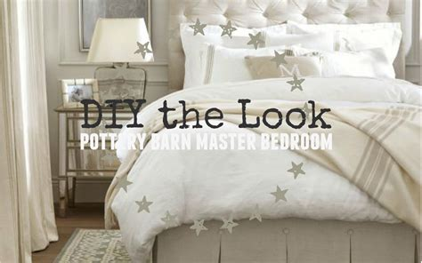 pottery barn master bedroom diy the look the weathered fox
