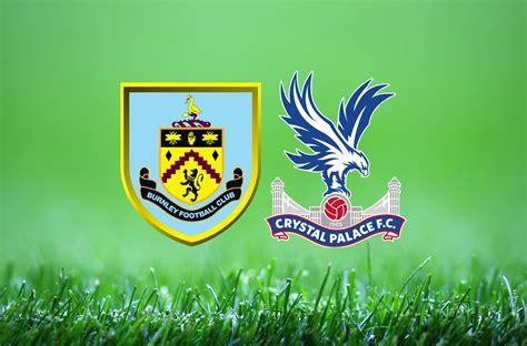 Burnley vs Crystal Palace: Premier League preview - DUK News