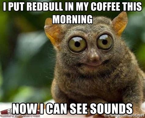 I Can See Sounds Meme - i put redbull in my coffee this morning now i can see sounds redbulleyes meme generator