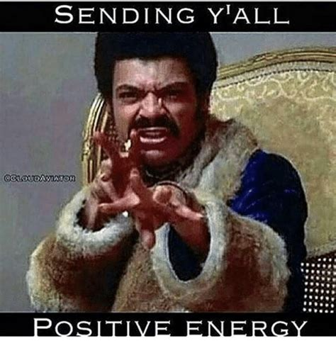 Yall Meme Sending Y All Positive Energy Energy Meme On Me Me