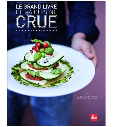 livre cuisine le grand livre de la cuisine crue de christophe berg