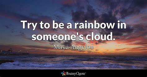 maya angelou     rainbow  someones cloud