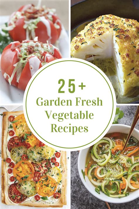 garden fresh vegetable recipes the idea room