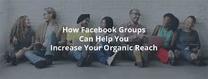 How Facebook Groups Can Help You Increase Your Organic ...