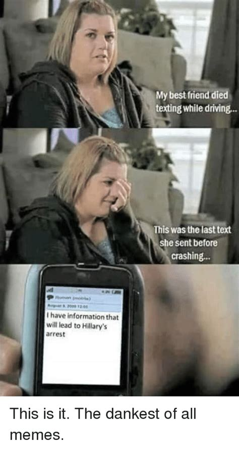 Last Text Meme - i have that information will lead to hillary s arrest my best friend died texting while driving