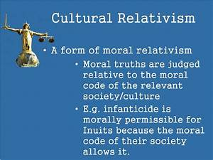 PPT - Moral Rel... Cultural Relativism