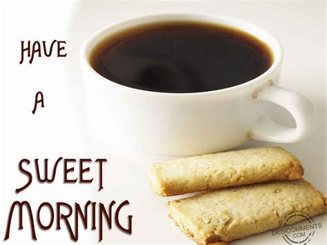 Have A Sweet Morning   DesiComments.com