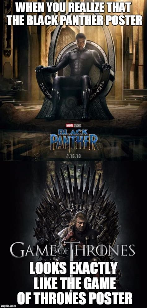Black Panther Memes - when you realize that the black panther poster looks exactly like the game of thrones poster
