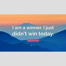 """Greg Norman Quote """"i Am A Winner I Just Didn't Win Today"""" (12 Wallpapers) Quotefancy"""