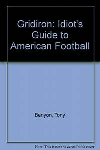 Gridiron  Idiot U0026 39 S Guide To American Football By Tony