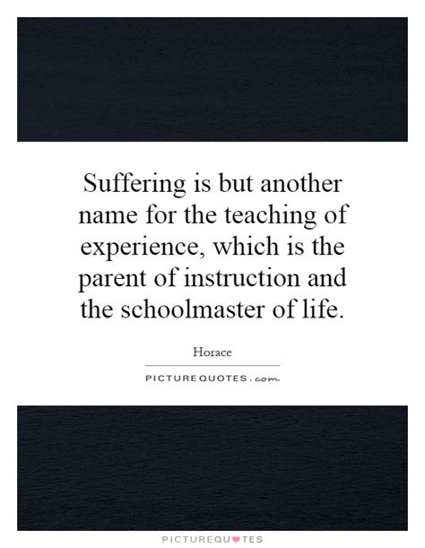 suffering is but another name for the teaching of