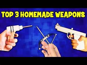 Top 3 Homemade Weapons | DIY Weapons - YouTube